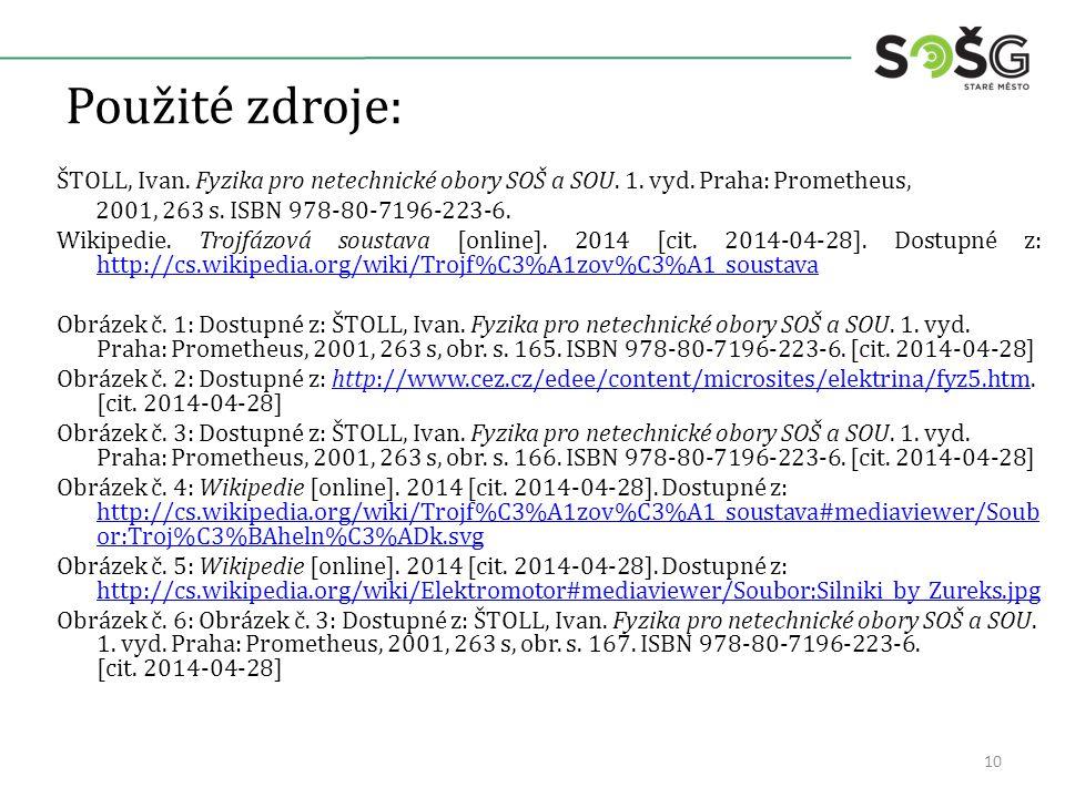Použité zdroje: ŠTOLL, Ivan. Fyzika pro netechnické obory SOŠ a SOU. 1. vyd. Praha: Prometheus, 2001, 263 s. ISBN 978-80-7196-223-6. Wikipedie. Trojfá