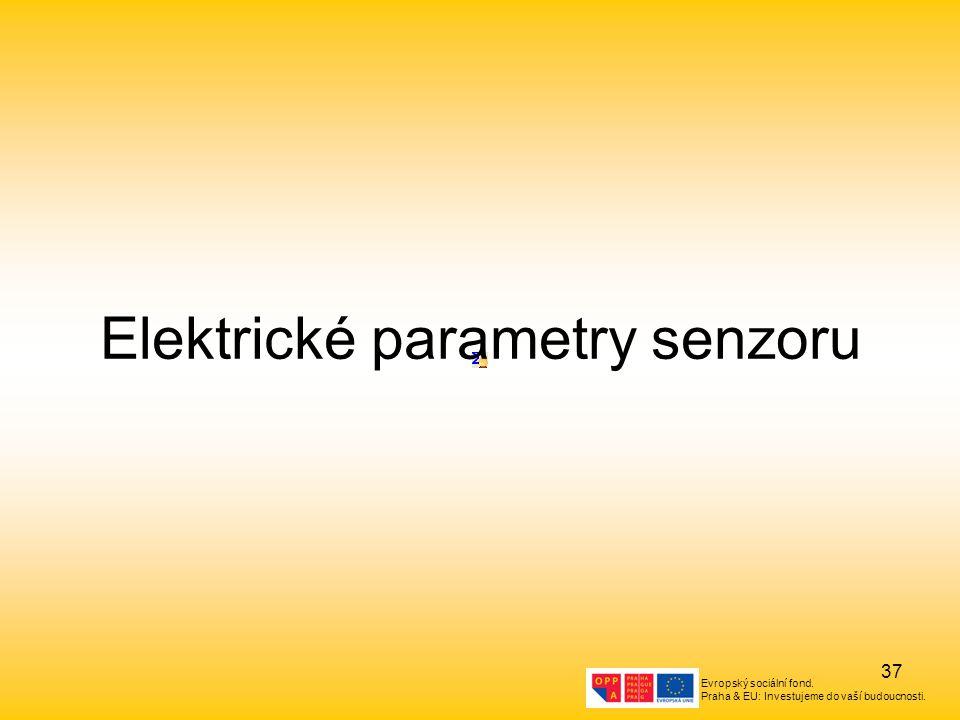 Evropský sociální fond. Praha & EU: Investujeme do vaší budoucnosti. 37 Elektrické parametry senzoru