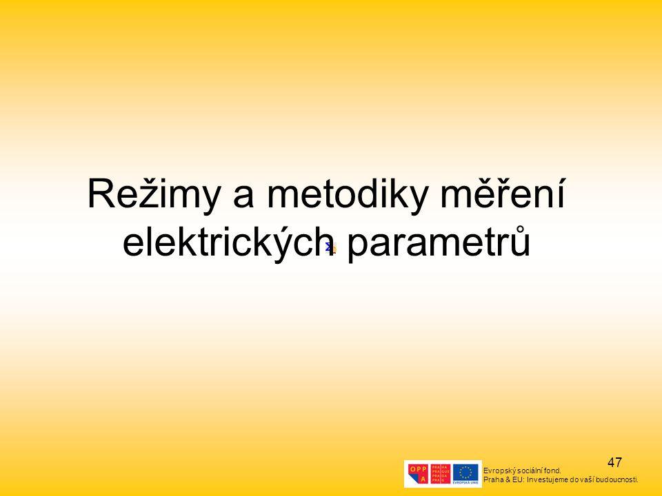 Evropský sociální fond. Praha & EU: Investujeme do vaší budoucnosti. 47 Režimy a metodiky měření elektrických parametrů