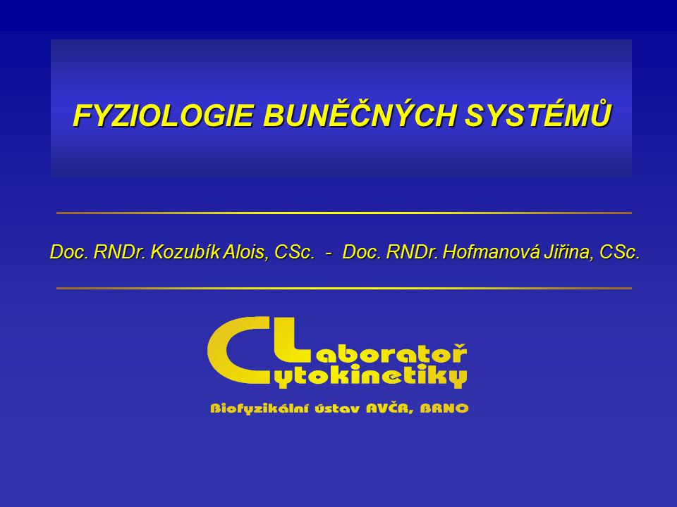 FYZIOLOGIE BUNĚČNÝCH SYSTÉMŮ Doc. RNDr. Kozubík Alois, CSc. - Doc. RNDr. Hofmanová Jiřina, CSc.