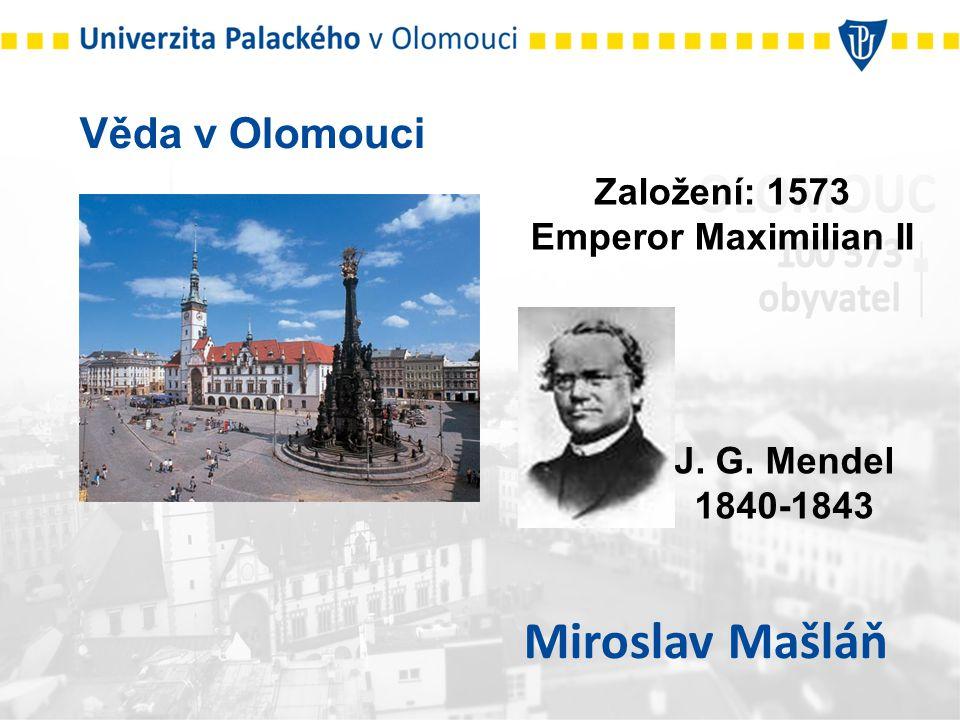Věda v Olomouci Miroslav Mašláň J. G. Mendel 1840-1843 Založení: 1573 Emperor Maximilian II