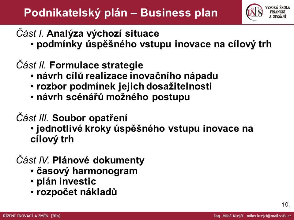 10. Podnikatelský plán – Business plan Část I. Analýza výchozí situace podmínky úspěšného vstupu inovace na cílový trh Část II. Formulace strategie ná