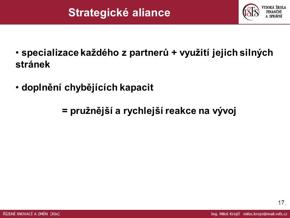 17. Strategické aliance specializace každého z partnerů + využití jejich silných stránek doplnění chybějících kapacit = pružnější a rychlejší reakce n