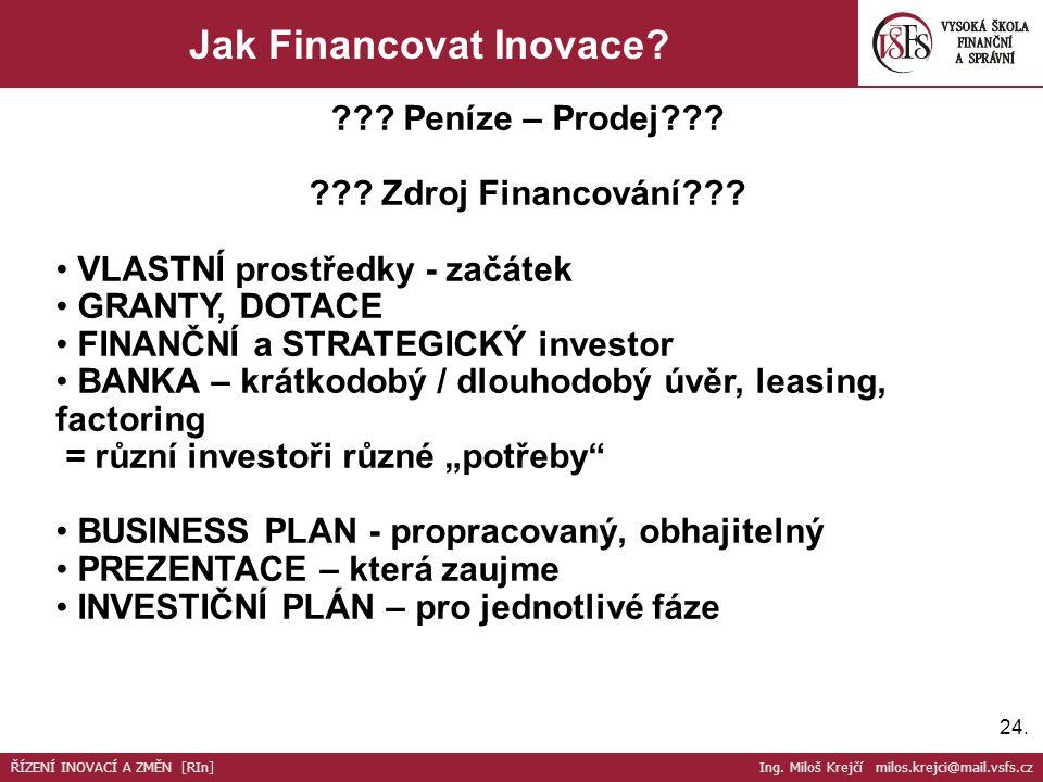 24. Jak Financovat Inovace? ??? Peníze – Prodej??? ??? Zdroj Financování??? VLASTNÍ prostředky - začátek GRANTY, DOTACE FINANČNÍ a STRATEGICKÝ investo