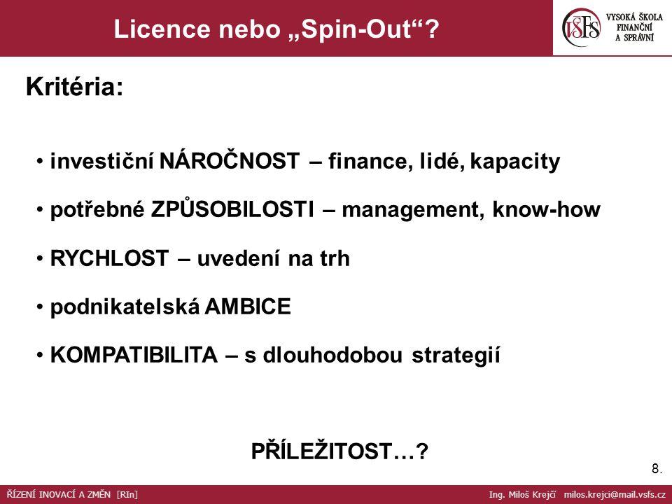 """8.8. Licence nebo """"Spin-Out""""? investiční NÁROČNOST – finance, lidé, kapacity potřebné ZPŮSOBILOSTI – management, know-how RYCHLOST – uvedení na trh po"""