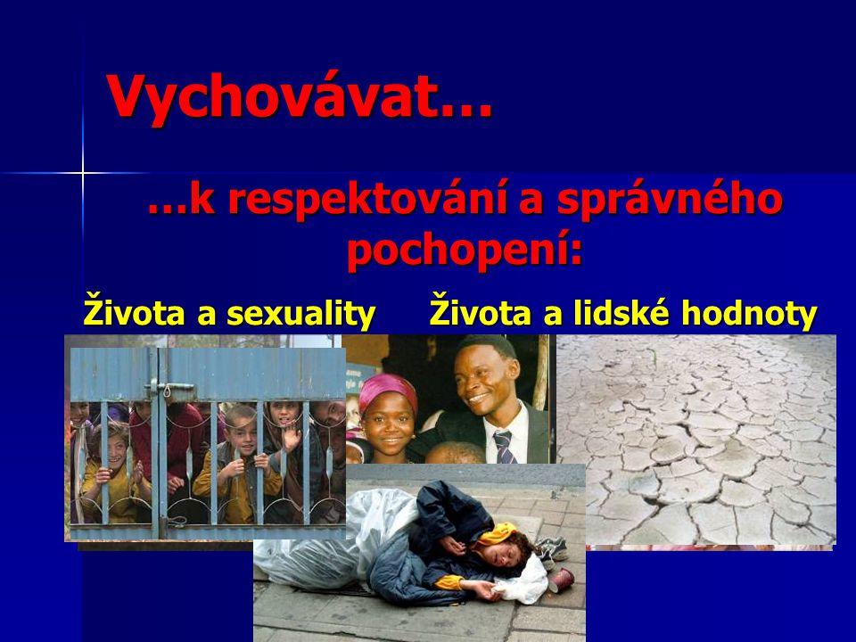…k respektování a správného pochopení: Života a sexuality Života a ekologie Života a lidské hodnoty Vychovávat…