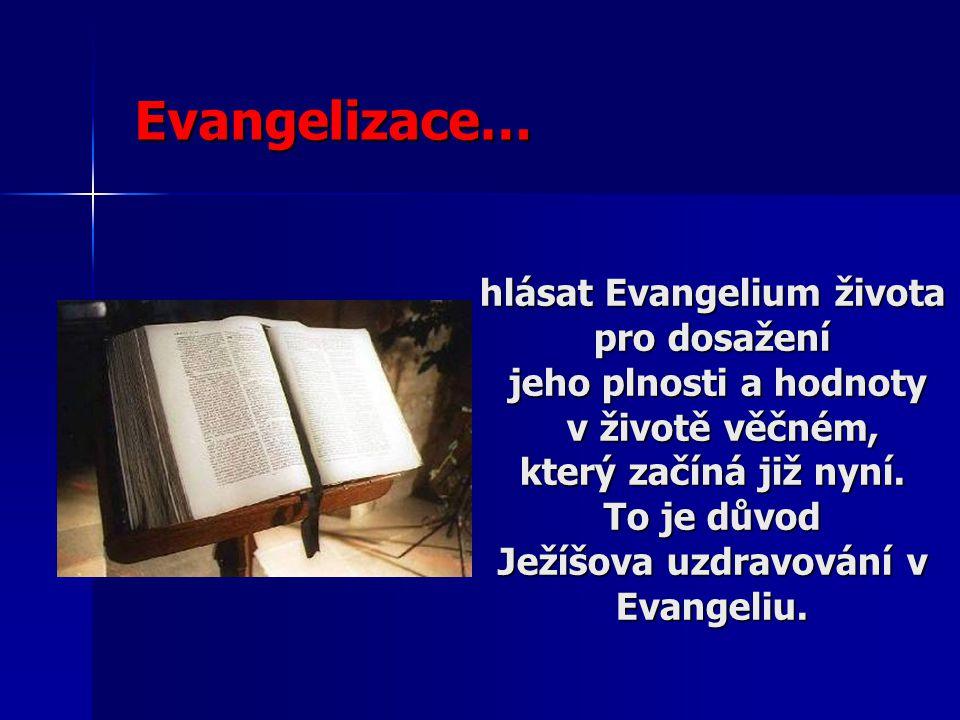 Evangelizace… hlásat Evangelium života pro dosažení jeho plnosti a hodnoty jeho plnosti a hodnoty v životě věčném, v životě věčném, který začíná již nyní.