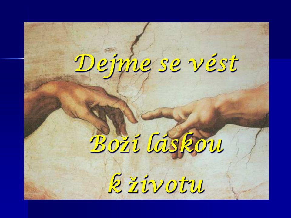 Bo ž í láskou k ž ivotu Boží láskou k životu Dejme se vést Dejme se vést