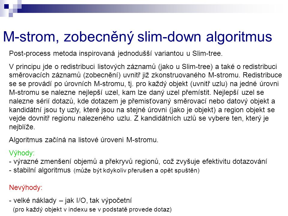 M-strom, zobecněný slim-down algoritmus Post-process metoda inspirovaná jednodušší variantou u Slim-tree.