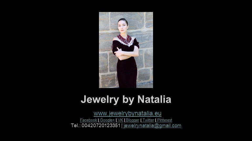 Jewelry by Natalia www.jewelrybynatalia.eu FacebookFacebook | Google+ | VK | Blogger | Twitter | Pinterest Google+ VK Blogger Twitter Pinterest Tel.: