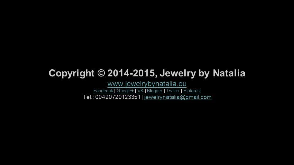 Copyright © 2014-2015, Jewelry by Natalia www.jewelrybynatalia.eu FacebookFacebook | Google+ | VK | Blogger | Twitter | Pinterest Google+ VK Blogger T