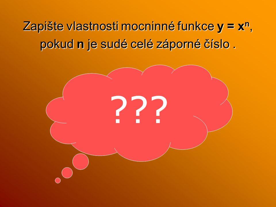 Zapište vlastnosti mocninné funkce y = xn, pokud n je sudé celé záporné číslo. ???