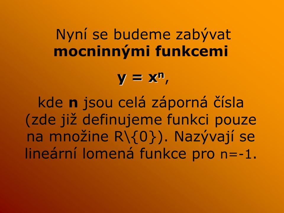 Nyní se budeme zabývat mocninnými funkcemi y yy y = xn, kde n jsou celá záporná čísla (zde již definujeme funkci pouze na množine R\{0}).