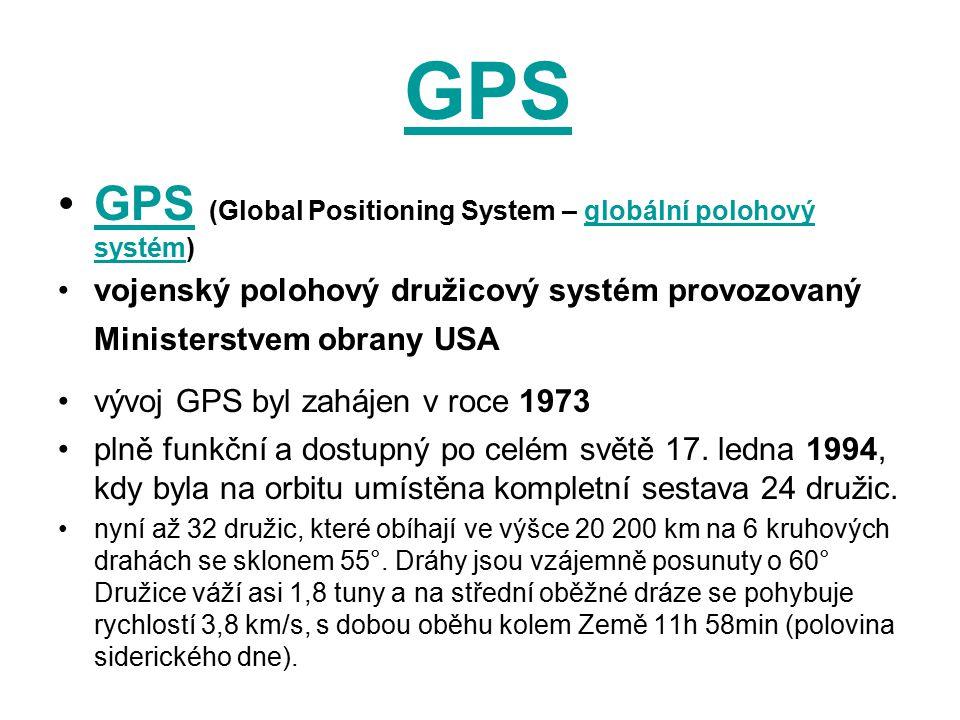 GPS GPS (Global Positioning System – globální polohový systém)GPSglobální polohový systém vojenský polohový družicový systém provozovaný Ministerstvem