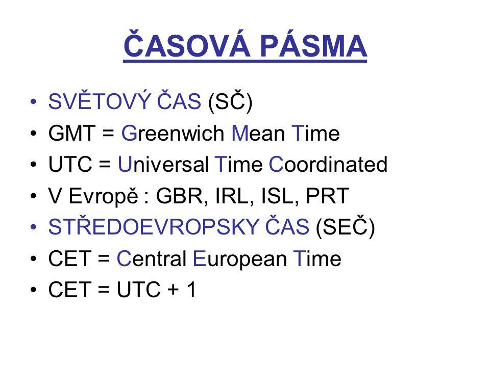 ČASOVÁ PÁSMA SVĚTOVÝ ČAS (SČ) GMT = Greenwich Mean Time UTC = Universal Time Coordinated V Evropě : GBR, IRL, ISL, PRT STŘEDOEVROPSKY ČAS (SEČ) CET =
