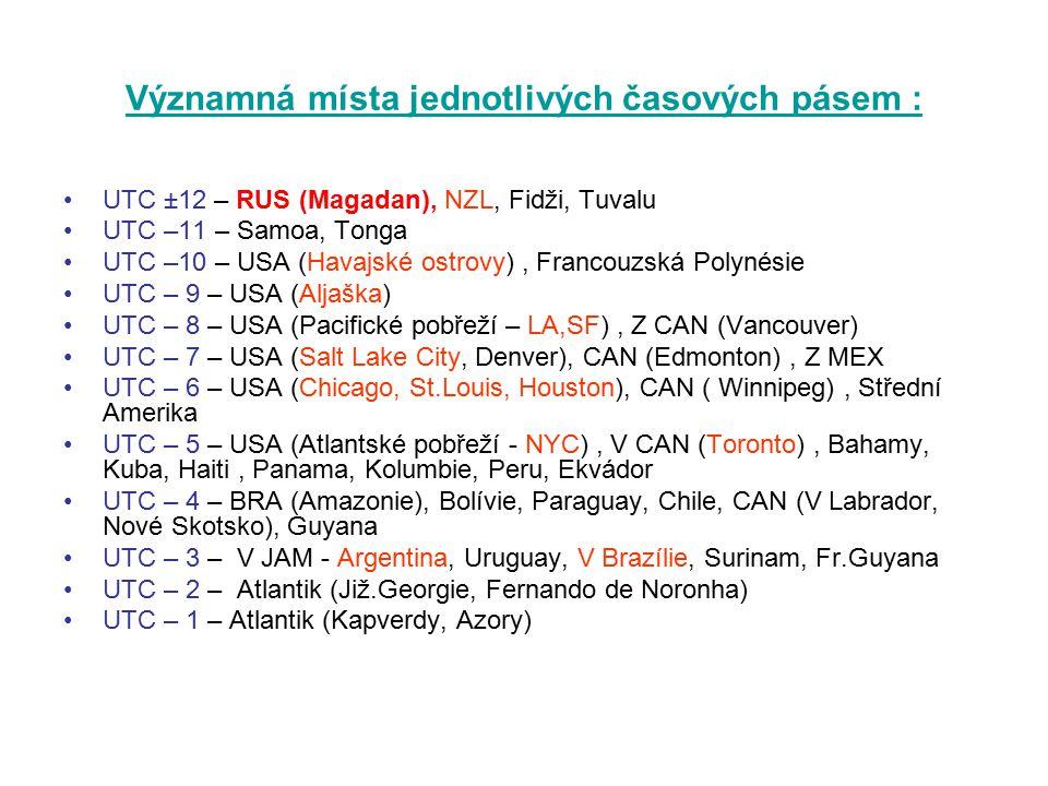 Významná místa jednotlivých časových pásem : UTC ±12 – RUS (Magadan), NZL, Fidži, Tuvalu UTC –11 – Samoa, Tonga UTC –10 – USA (Havajské ostrovy), Fran