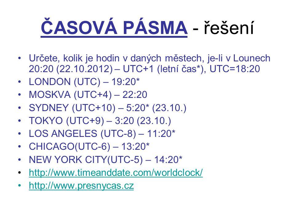 ČASOVÁ PÁSMA - řešení Určete, kolik je hodin v daných městech, je-li v Lounech 20:20 (22.10.2012) – UTC+1 (letní čas*), UTC=18:20 LONDON (UTC) – 19:20