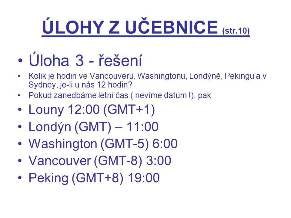 ÚLOHY Z UČEBNICE (str.10) Úloha 3 - řešení Kolik je hodin ve Vancouveru, Washingtonu, Londýně, Pekingu a v Sydney, je-li u nás 12 hodin? Pokud zanedbá