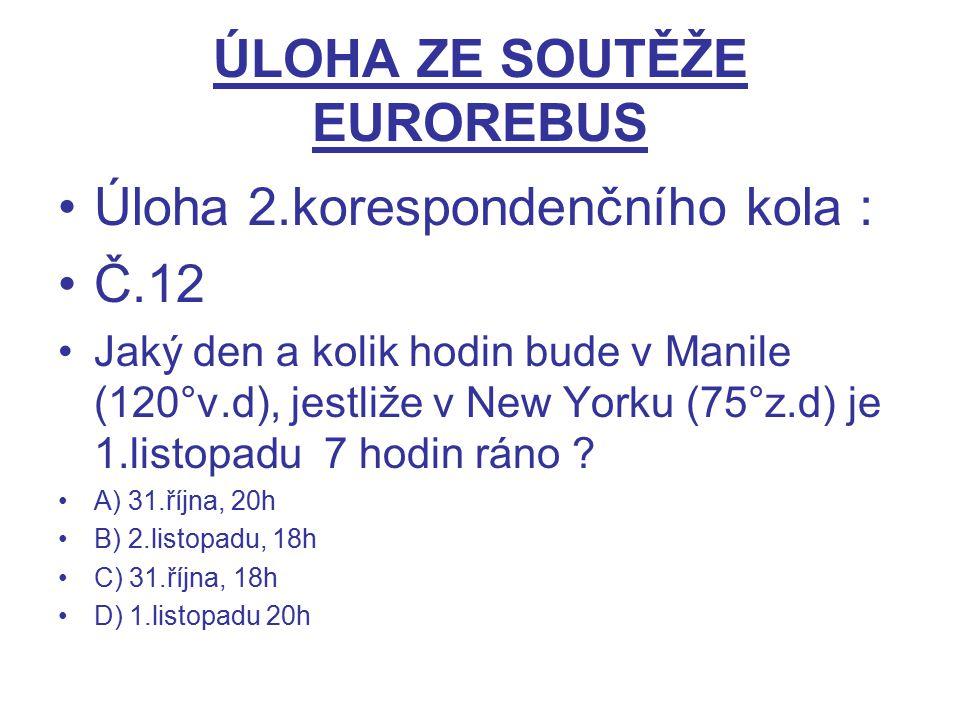 ÚLOHA ZE SOUTĚŽE EUROREBUS Úloha 2.korespondenčního kola : Č.12 Jaký den a kolik hodin bude v Manile (120°v.d), jestliže v New Yorku (75°z.d) je 1.lis
