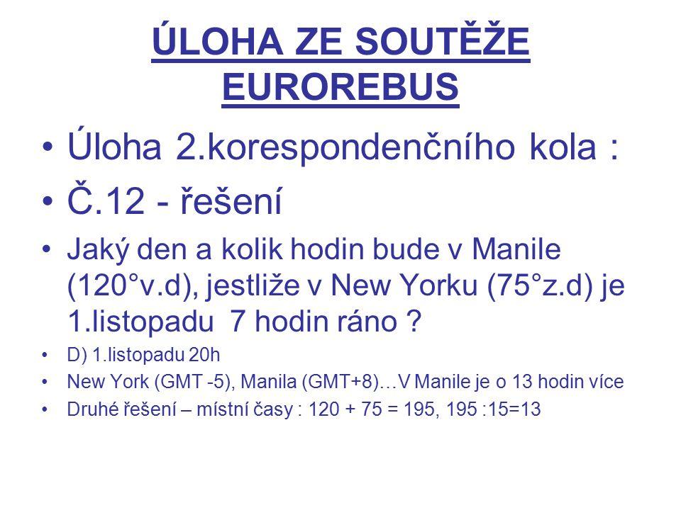 ÚLOHA ZE SOUTĚŽE EUROREBUS Úloha 2.korespondenčního kola : Č.12 - řešení Jaký den a kolik hodin bude v Manile (120°v.d), jestliže v New Yorku (75°z.d)
