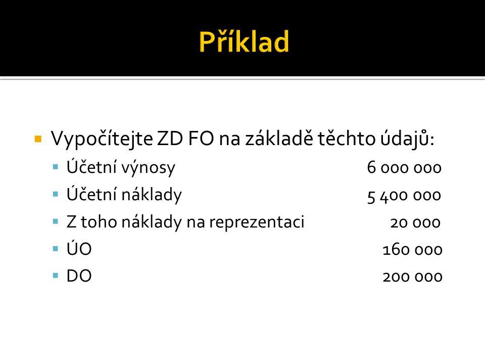  Vypočítejte ZD FO na základě těchto údajů:  Účetní výnosy6 000 000  Účetní náklady5 400 000  Z toho náklady na reprezentaci 20 000  ÚO 160 000  DO 200 000