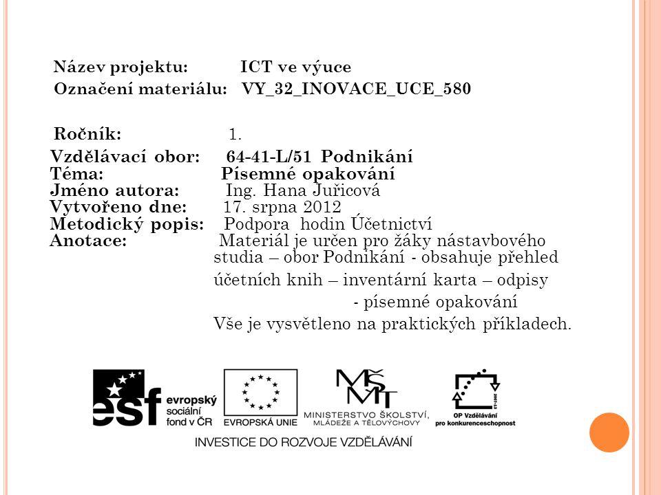 Název projektu: ICT ve výuce Označení materiálu: VY_32_INOVACE_UCE_580 Ročník: 1. Vzdělávací obor: 64-41-L/51 Podnikání Téma: Písemné opakování Jméno