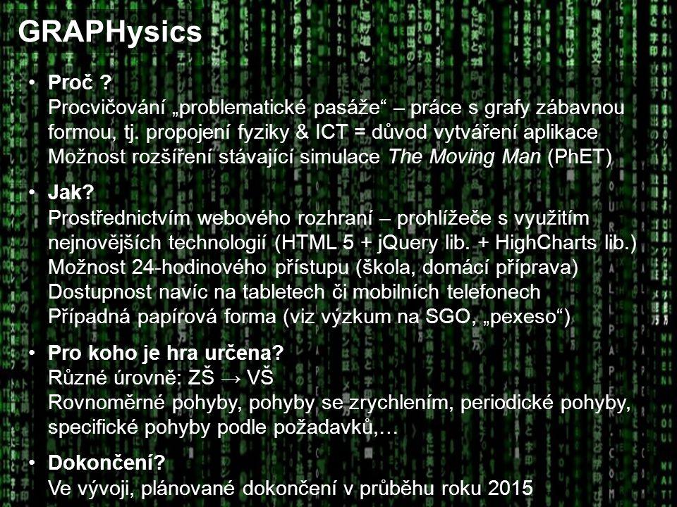 """GRAPHysics Proč ? Procvičování """"problematické pasáže"""" – práce s grafy zábavnou formou, tj. propojení fyziky & ICT = důvod vytváření aplikace Možnost r"""