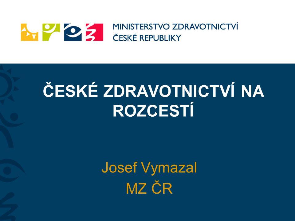 ČESKÉ ZDRAVOTNICTVÍ NA ROZCESTÍ Josef Vymazal MZ ČR