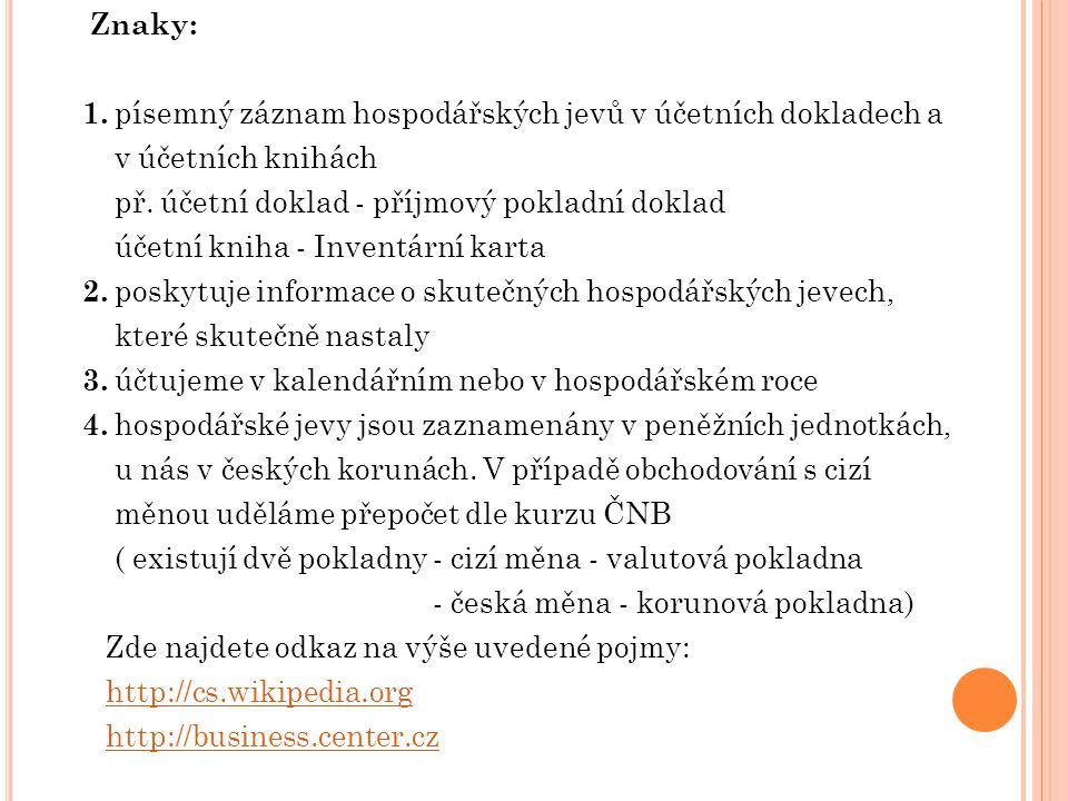 Znaky: 1. písemný záznam hospodářských jevů v účetních dokladech a v účetních knihách př. účetní doklad - příjmový pokladní doklad účetní kniha - Inve