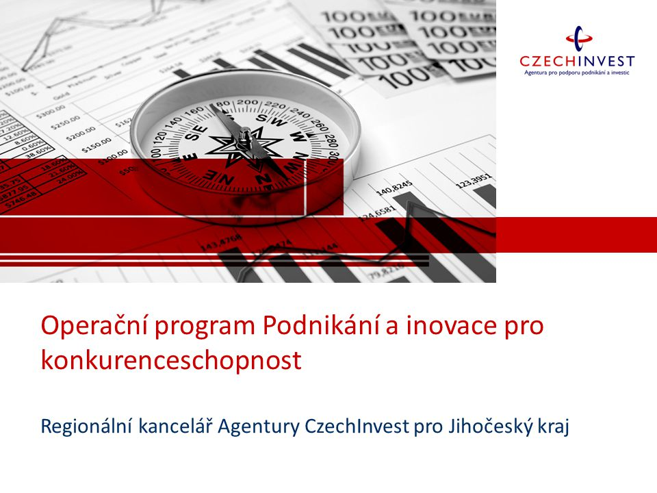 Operační program Podnikání a inovace pro konkurenceschopnost Regionální kancelář Agentury CzechInvest pro Jihočeský kraj.