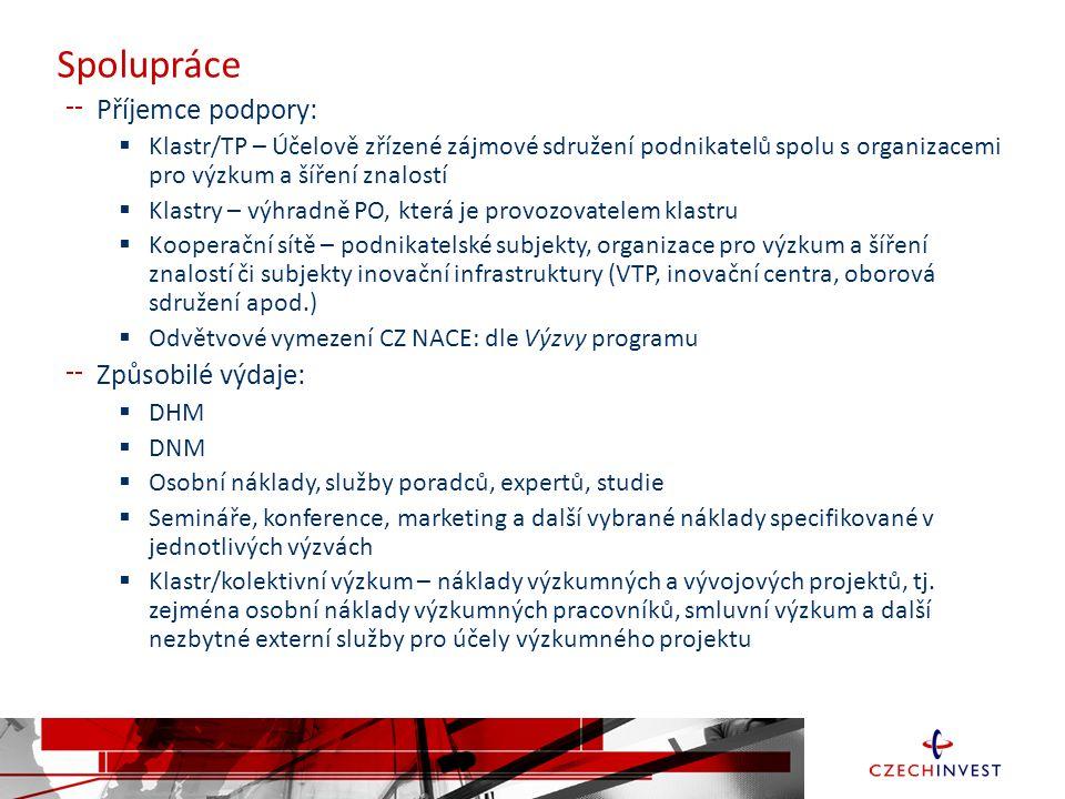Spolupráce Příjemce podpory:  Klastr/TP – Účelově zřízené zájmové sdružení podnikatelů spolu s organizacemi pro výzkum a šíření znalostí  Klastry – výhradně PO, která je provozovatelem klastru  Kooperační sítě – podnikatelské subjekty, organizace pro výzkum a šíření znalostí či subjekty inovační infrastruktury (VTP, inovační centra, oborová sdružení apod.)  Odvětvové vymezení CZ NACE: dle Výzvy programu Způsobilé výdaje:  DHM  DNM  Osobní náklady, služby poradců, expertů, studie  Semináře, konference, marketing a další vybrané náklady specifikované v jednotlivých výzvách  Klastr/kolektivní výzkum – náklady výzkumných a vývojových projektů, tj.
