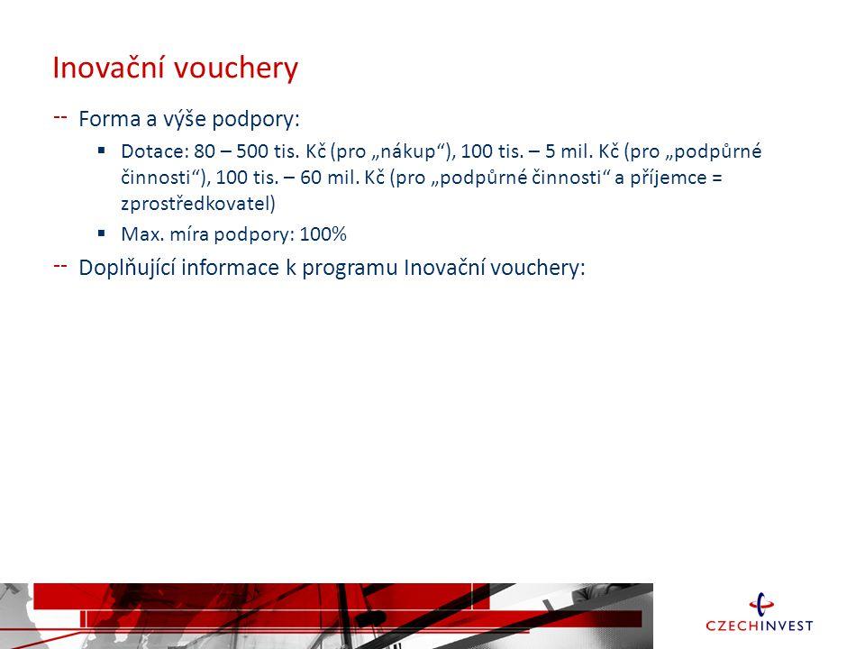 Inovační vouchery Forma a výše podpory:  Dotace: 80 – 500 tis.