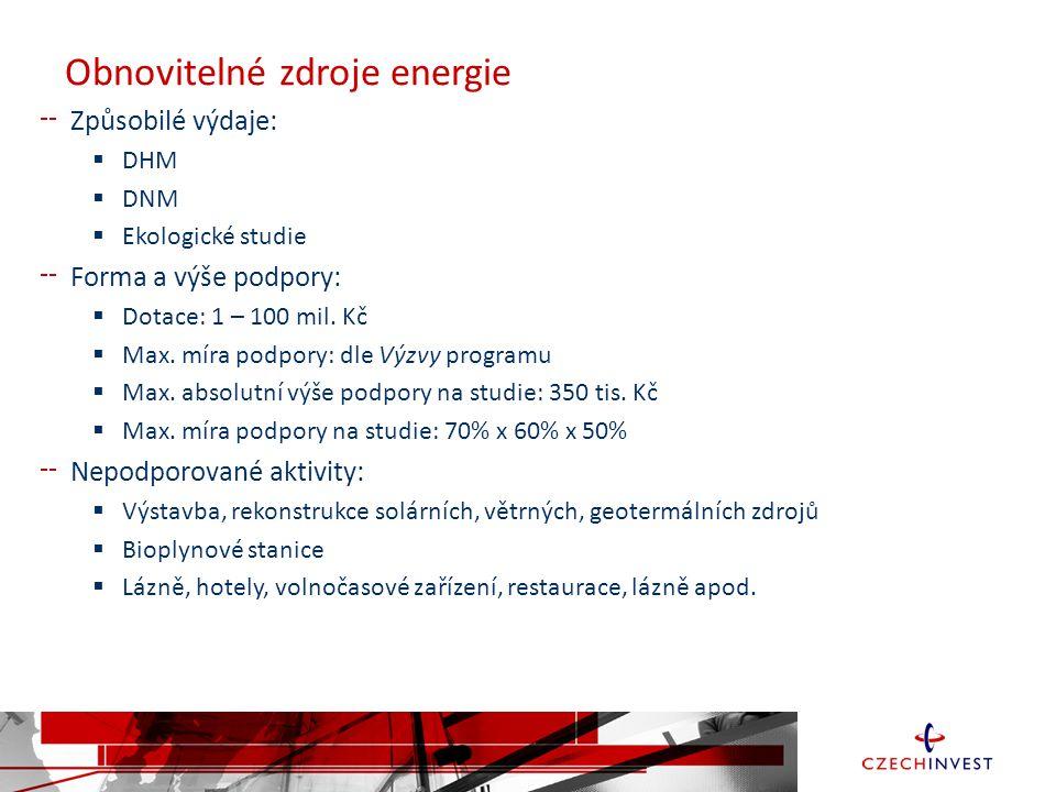 Obnovitelné zdroje energie Způsobilé výdaje:  DHM  DNM  Ekologické studie Forma a výše podpory:  Dotace: 1 – 100 mil.