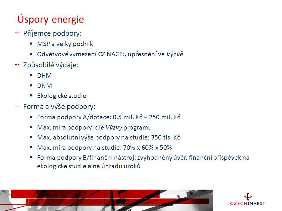 Úspory energie Příjemce podpory:  MSP a velký podnik  Odvětvové vymezení CZ NACE:, upřesnění ve Výzvě Způsobilé výdaje:  DHM  DNM  Ekologické studie Forma a výše podpory:  Forma podpory A/dotace: 0,5 mil.