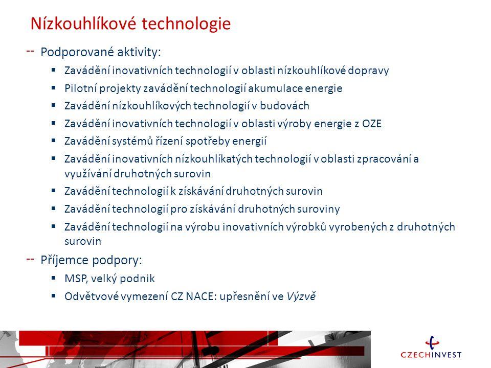 Nízkouhlíkové technologie Podporované aktivity:  Zavádění inovativních technologií v oblasti nízkouhlíkové dopravy  Pilotní projekty zavádění technologií akumulace energie  Zavádění nízkouhlíkových technologií v budovách  Zavádění inovativních technologií v oblasti výroby energie z OZE  Zavádění systémů řízení spotřeby energií  Zavádění inovativních nízkouhlíkatých technologií v oblasti zpracování a využívání druhotných surovin  Zavádění technologií k získávání druhotných surovin  Zavádění technologií pro získávání druhotných suroviny  Zavádění technologií na výrobu inovativních výrobků vyrobených z druhotných surovin Příjemce podpory:  MSP, velký podnik  Odvětvové vymezení CZ NACE: upřesnění ve Výzvě
