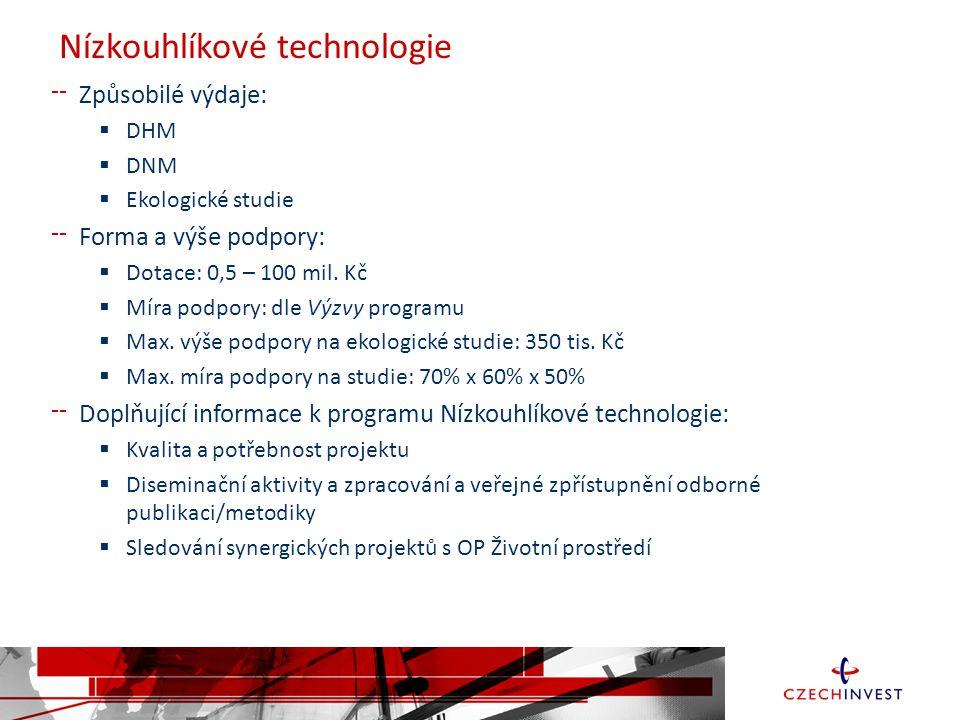 Nízkouhlíkové technologie Způsobilé výdaje:  DHM  DNM  Ekologické studie Forma a výše podpory:  Dotace: 0,5 – 100 mil.