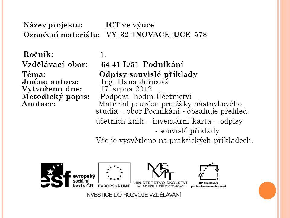 Název projektu: ICT ve výuce Označení materiálu: VY_32_INOVACE_UCE_578 Ročník: 1. Vzdělávací obor: 64-41-L/51 Podnikání Téma: Odpisy-souvislé příklady