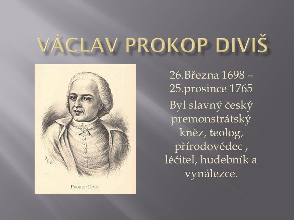 26.Března 1698 – 25.prosince 1765 Byl slavný český premonstrátský kněz, teolog, přírodovědec, léčitel, hudebník a vynálezce.