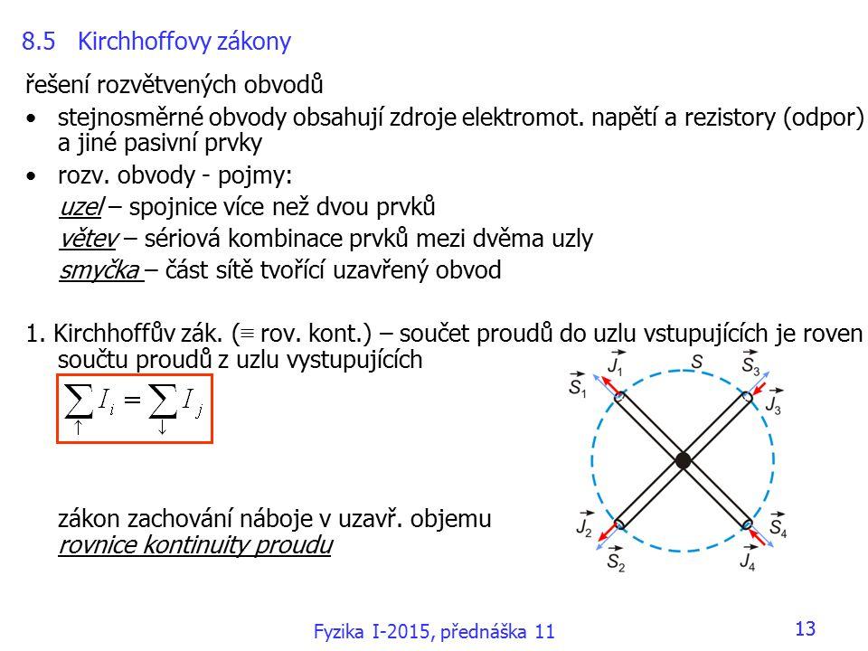 13 8.5 Kirchhoffovy zákony řešení rozvětvených obvodů stejnosměrné obvody obsahují zdroje elektromot.