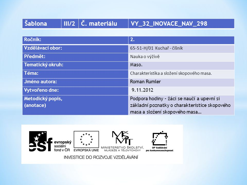 Ročník:2. Vzdělávací obor: 65-51-H/01 Kuchař - číšník Předmět: Nauka o výživě Tematický okruh: Maso. Téma: Charakteristika a složení skopového masa. J
