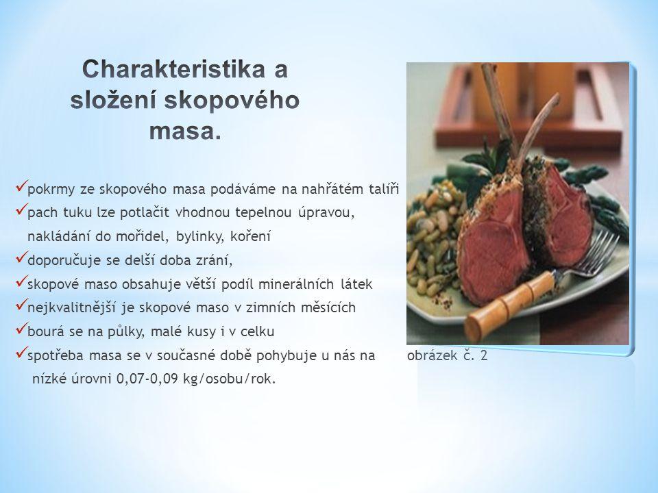 pokrmy ze skopového masa podáváme na nahřátém talíři pach tuku lze potlačit vhodnou tepelnou úpravou, nakládání do mořidel, bylinky, koření doporučuje