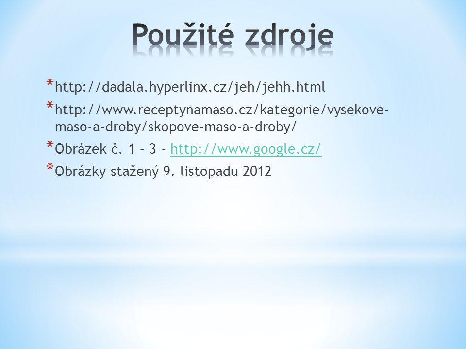 * http://dadala.hyperlinx.cz/jeh/jehh.html * http://www.receptynamaso.cz/kategorie/vysekove- maso-a-droby/skopove-maso-a-droby/ * Obrázek č. 1 – 3 - h