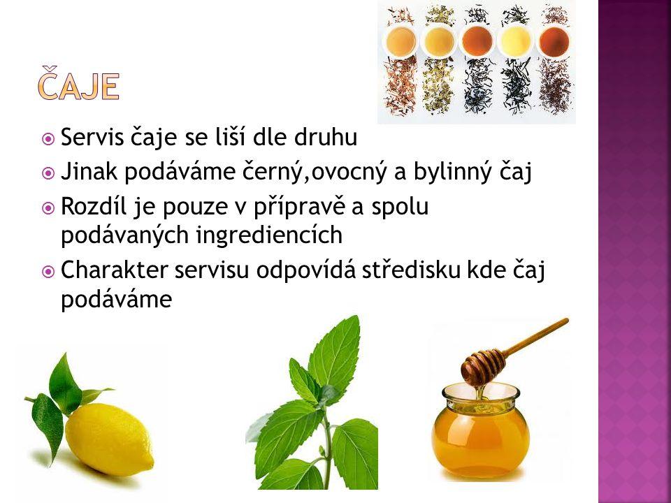  Servis čaje se liší dle druhu  Jinak podáváme černý,ovocný a bylinný čaj  Rozdíl je pouze v přípravě a spolu podávaných ingrediencích  Charakter