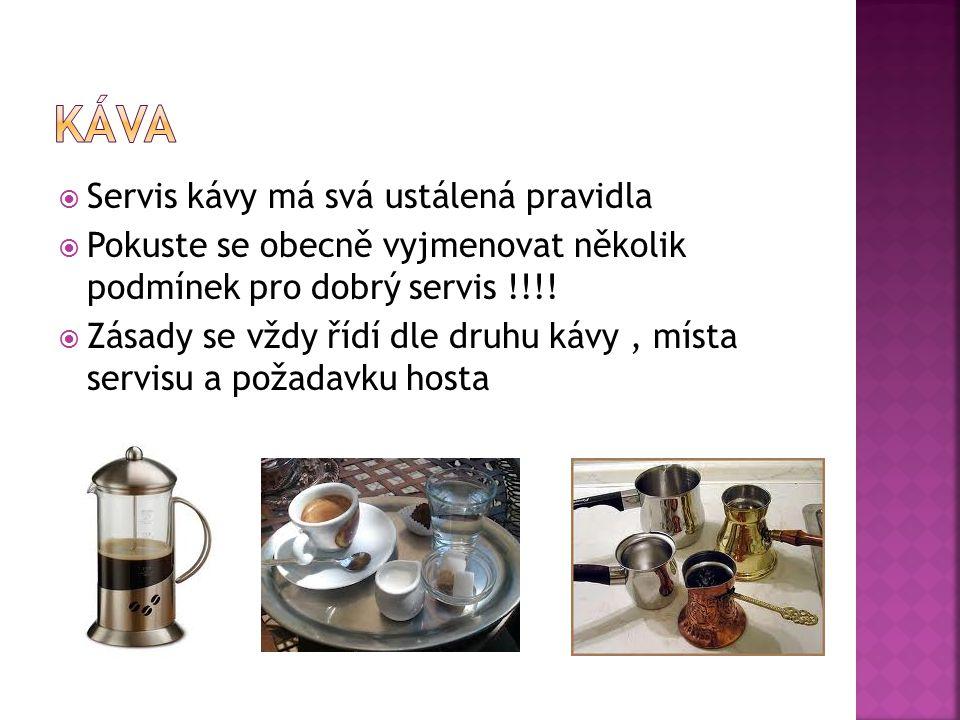  Servis kávy má svá ustálená pravidla  Pokuste se obecně vyjmenovat několik podmínek pro dobrý servis !!!!  Zásady se vždy řídí dle druhu kávy, mís