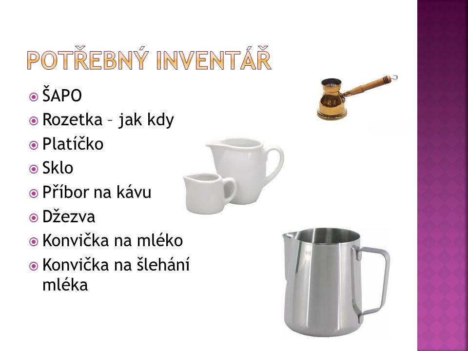  ŠAPO  Rozetka – jak kdy  Platíčko  Sklo  Příbor na kávu  Džezva  Konvička na mléko  Konvička na šlehání mléka