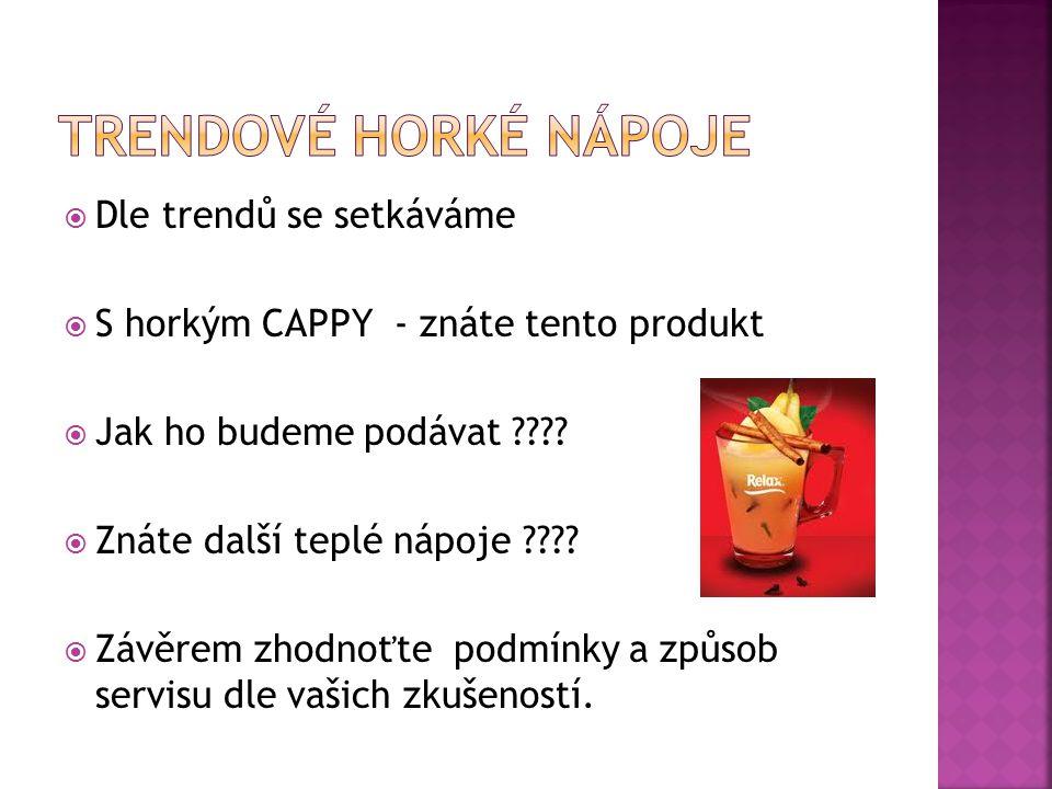  Dle trendů se setkáváme  S horkým CAPPY - znáte tento produkt  Jak ho budeme podávat ????  Znáte další teplé nápoje ????  Závěrem zhodnoťte podm