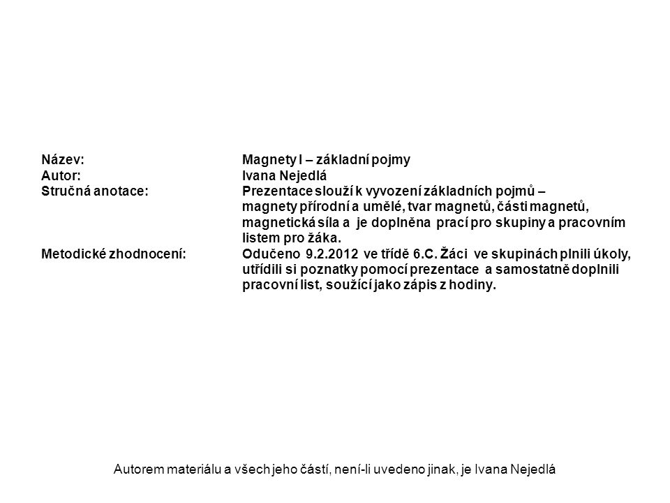 Autorem materiálu a všech jeho částí, není-li uvedeno jinak, je Ivana Nejedlá Název: Magnety I – základní pojmy Autor:Ivana Nejedlá Stručná anotace:Pr
