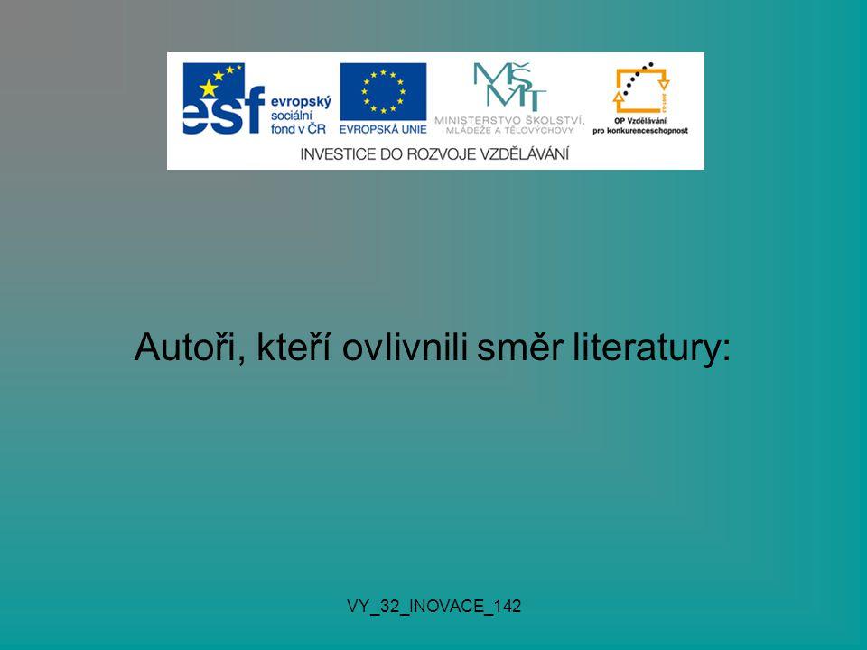 Autoři, kteří ovlivnili směr literatury: VY_32_INOVACE_142