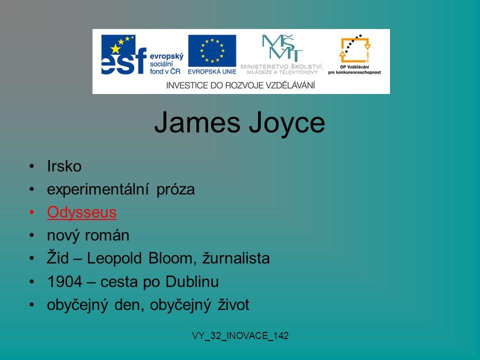 James Joyce Irsko experimentální próza Odysseus nový román Žid – Leopold Bloom, žurnalista 1904 – cesta po Dublinu obyčejný den, obyčejný život VY_32_