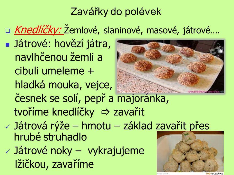 Zavářky do polévek  Knedlíčky: Žemlové, slaninové, masové, játrové….